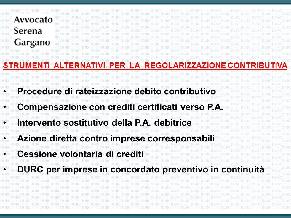 STRUMENTI ALTERNATIVI PER LA REGOLARIZZAZIONE CONTRIBUTIVA Procedure di rateizzazione debito contributivo Compensazione con crediti certificati verso