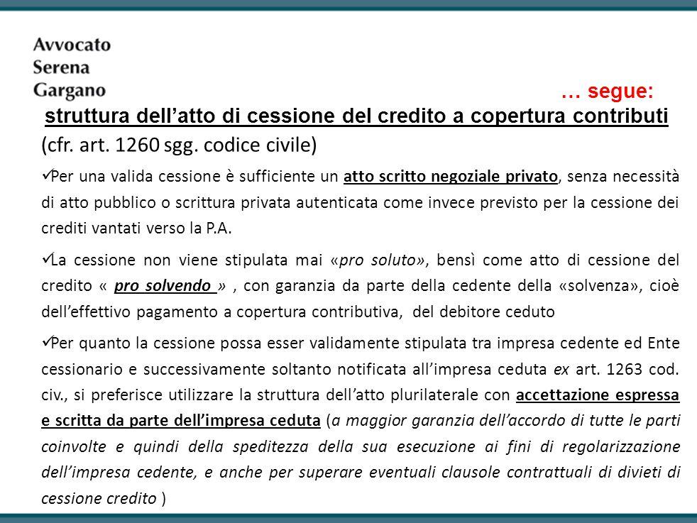 … segue: struttura dellatto di cessione del credito a copertura contributi (cfr. art. 1260 sgg. codice civile) Per una valida cessione è sufficiente u