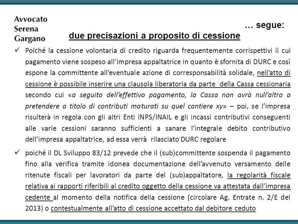 … segue: due precisazioni a proposito di cessione Poiché la cessione volontaria di credito riguarda frequentemente corrispettivi il cui pagamento vien