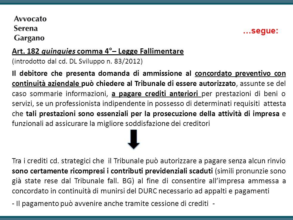 …segue: Art. 182 quinquies comma 4°– Legge Fallimentare (introdotto dal cd. DL Sviluppo n. 83/2012) Il debitore che presenta domanda di ammissione al