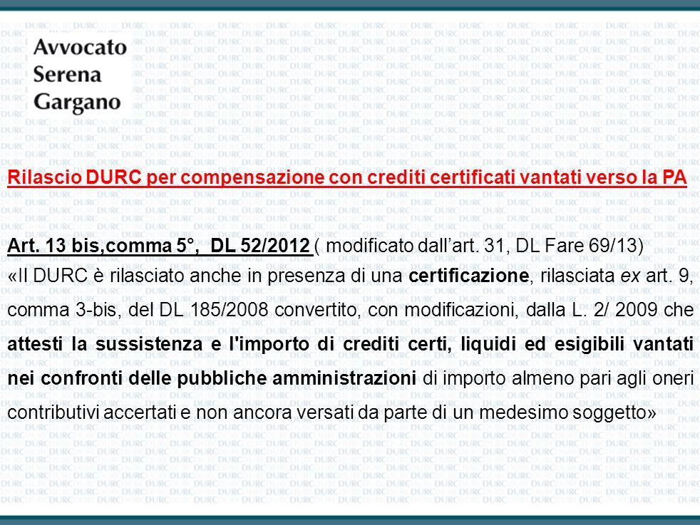 Rilascio DURC per compensazione con crediti certificati vantati verso la PA Art. 13 bis,comma 5°, DL 52/2012 ( modificato dallart. 31, DL Fare 69/13)