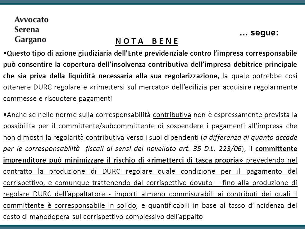 … segue: N O T A B E N E Questo tipo di azione giudiziaria dellEnte previdenziale contro limpresa corresponsabile può consentire la copertura dellinso