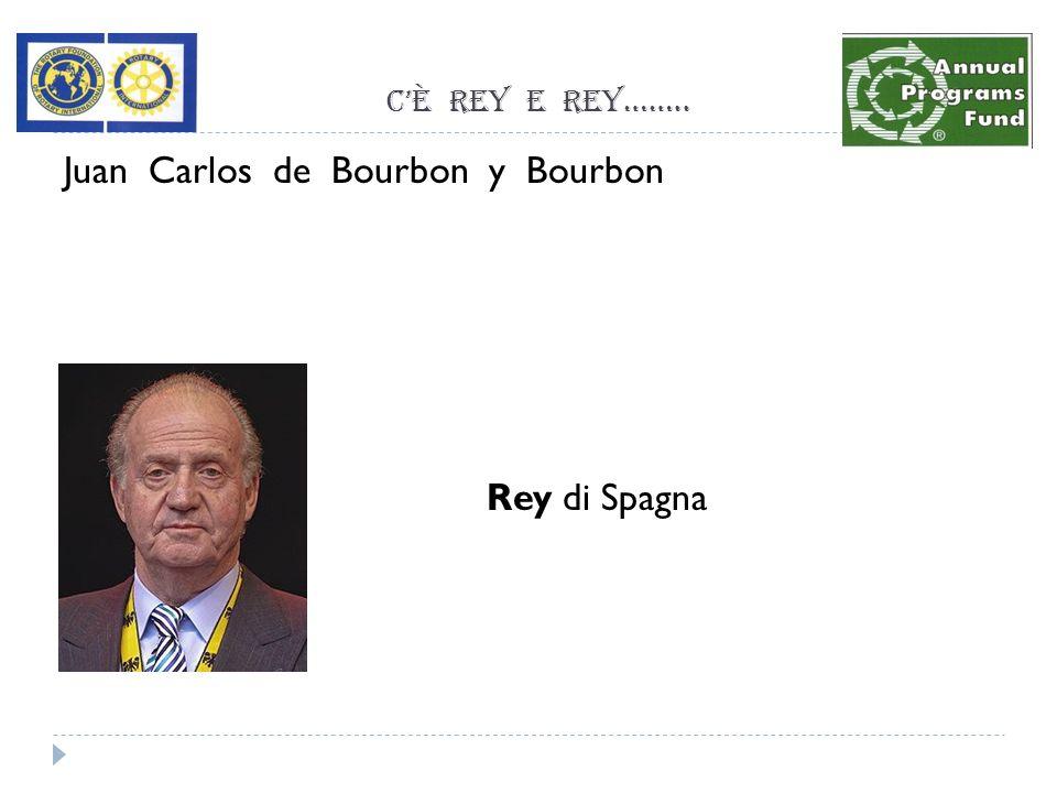 Cè Rey e Rey…….. Juan Carlos de Bourbon y Bourbon Rey di Spagna