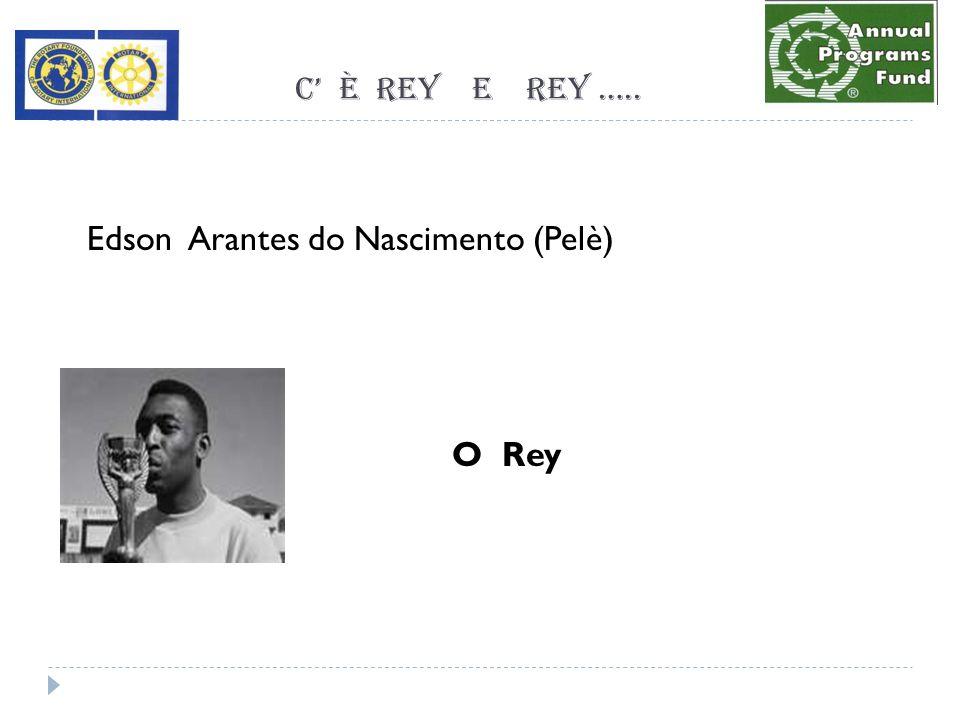 C è Rey e REY ….. Edson Arantes do Nascimento (Pelè) O Rey
