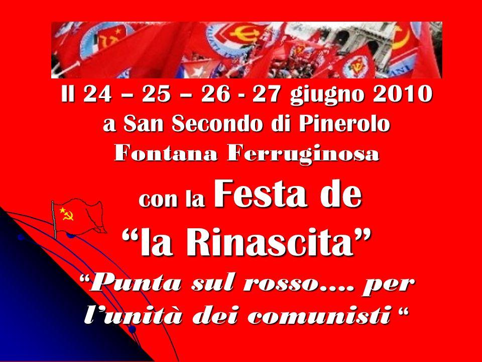 Il 24 – 25 – 26 - 27 giugno 2010 a San Secondo di Pinerolo Fontana Ferruginosa con la Festa de la Rinascita Punta sul rosso…. per lunità dei comunisti