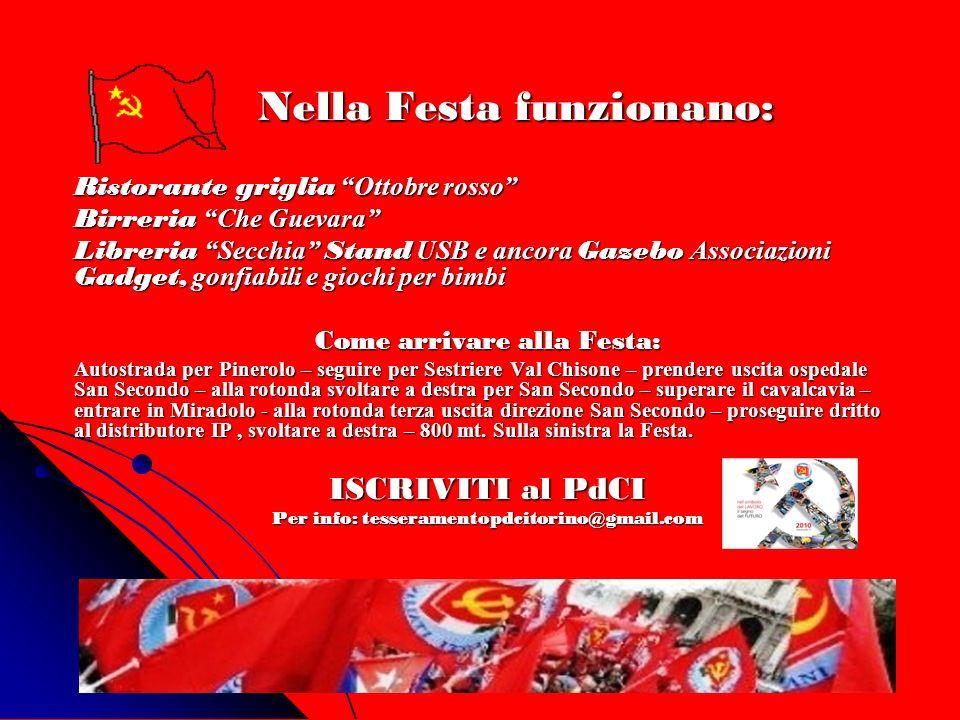 Nella Festa funzionano: Ristorante griglia Ottobre rosso Birreria Che Guevara Libreria Secchia Stand USB e ancora Gazebo Associazioni Gadget, gonfiabi