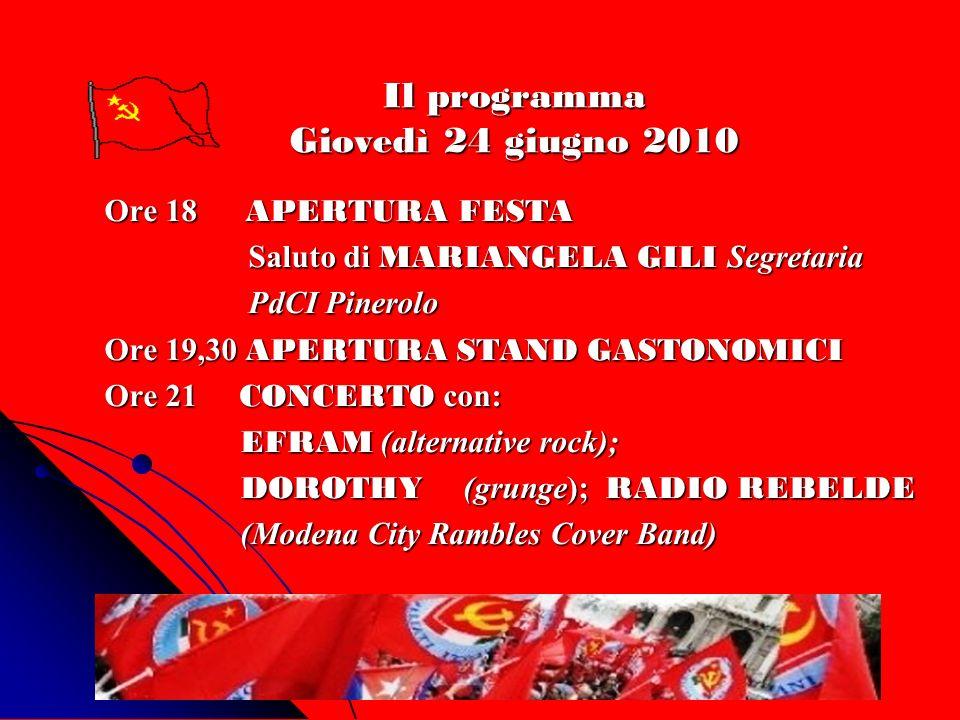 Il programma Giovedì 24 giugno 2010 Ore 18 APERTURA FESTA Saluto di MARIANGELA GILI Segretaria Saluto di MARIANGELA GILI Segretaria PdCI Pinerolo PdCI