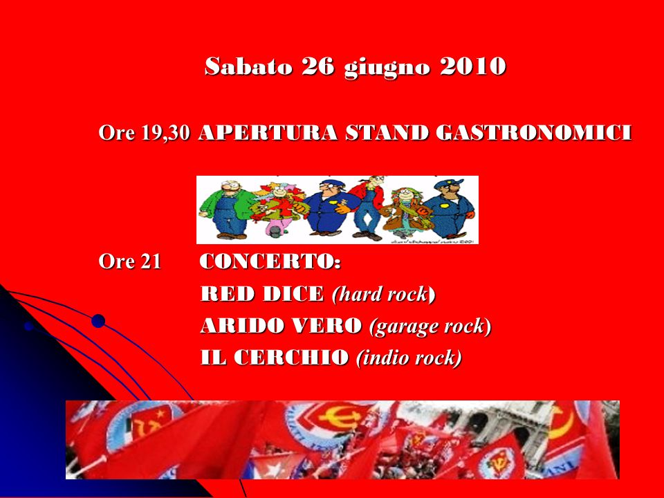 Sabato 26 giugno 2010 Ore 19,30 APERTURA STAND GASTRONOMICI Ore 21 CONCERTO: RED DICE (hard rock ) RED DICE (hard rock ) ARIDO VERO (garage rock) ARID
