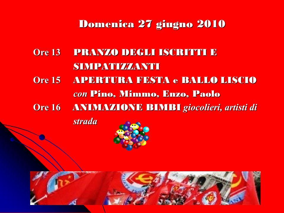 Domenica 27 giugno 2010 Ore 13 PRANZO DEGLI ISCRITTI E SIMPATIZZANTI SIMPATIZZANTI Ore 15 APERTURA FESTA e BALLO LISCIO con Pino, Mimmo, Enzo, Paolo c