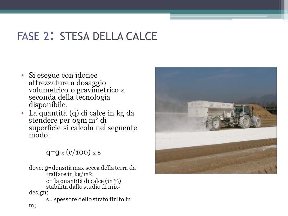 FASE 2 : STESA DELLA CALCE Si esegue con idonee attrezzature a dosaggio volumetrico o gravimetrico a seconda della tecnologia disponibile.