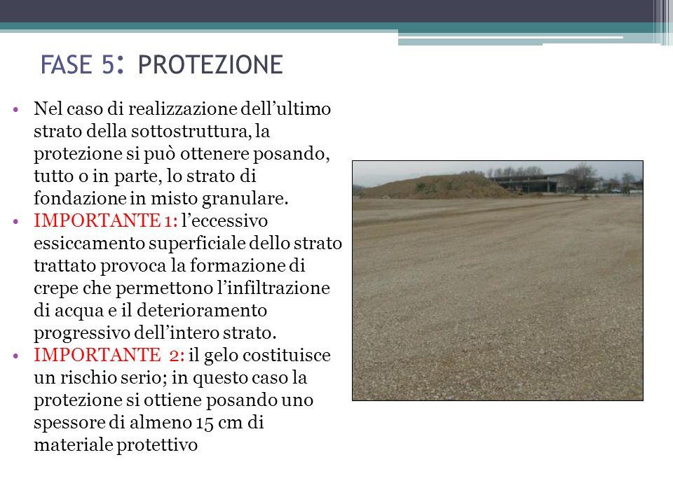 Nel caso di realizzazione dellultimo strato della sottostruttura, la protezione si può ottenere posando, tutto o in parte, lo strato di fondazione in misto granulare.