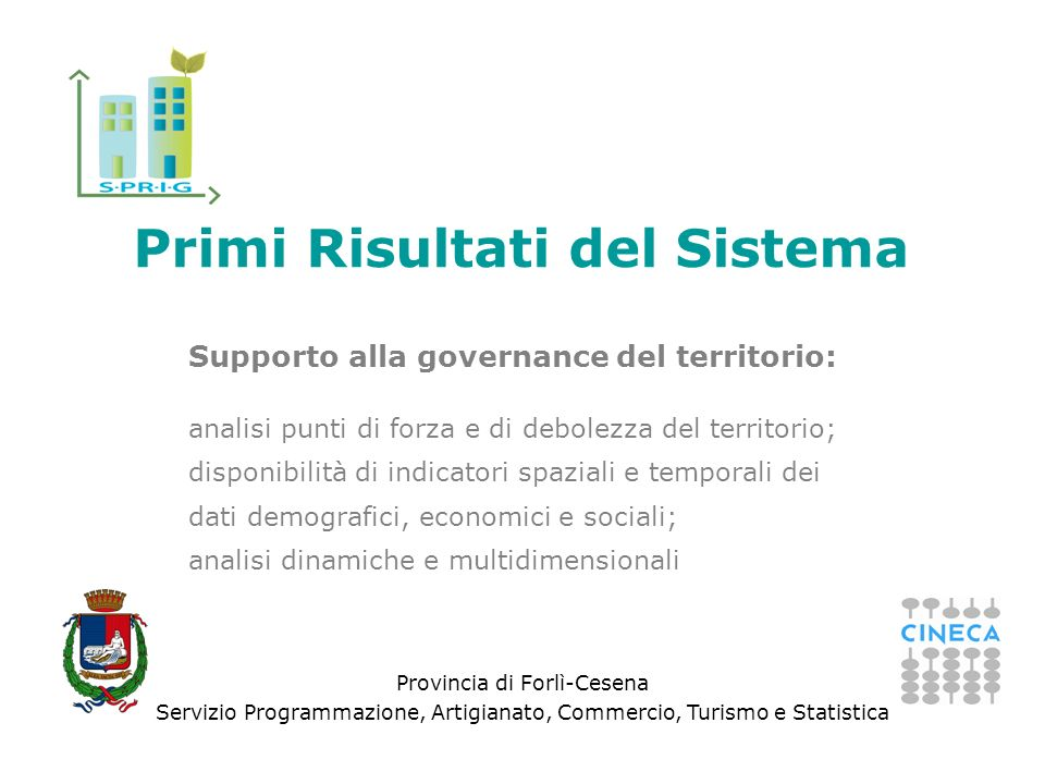 Provincia di Forlì-Cesena Servizio Programmazione, Artigianato, Commercio, Turismo e Statistica Primi Risultati del Sistema Supporto alla governance d