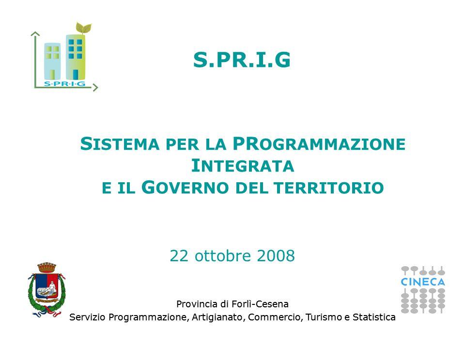 Provincia di Forlì-Cesena Servizio Programmazione, Artigianato, Commercio, Turismo e Statistica S ISTEMA PER LA PR OGRAMMAZIONE I NTEGRATA E IL G OVER