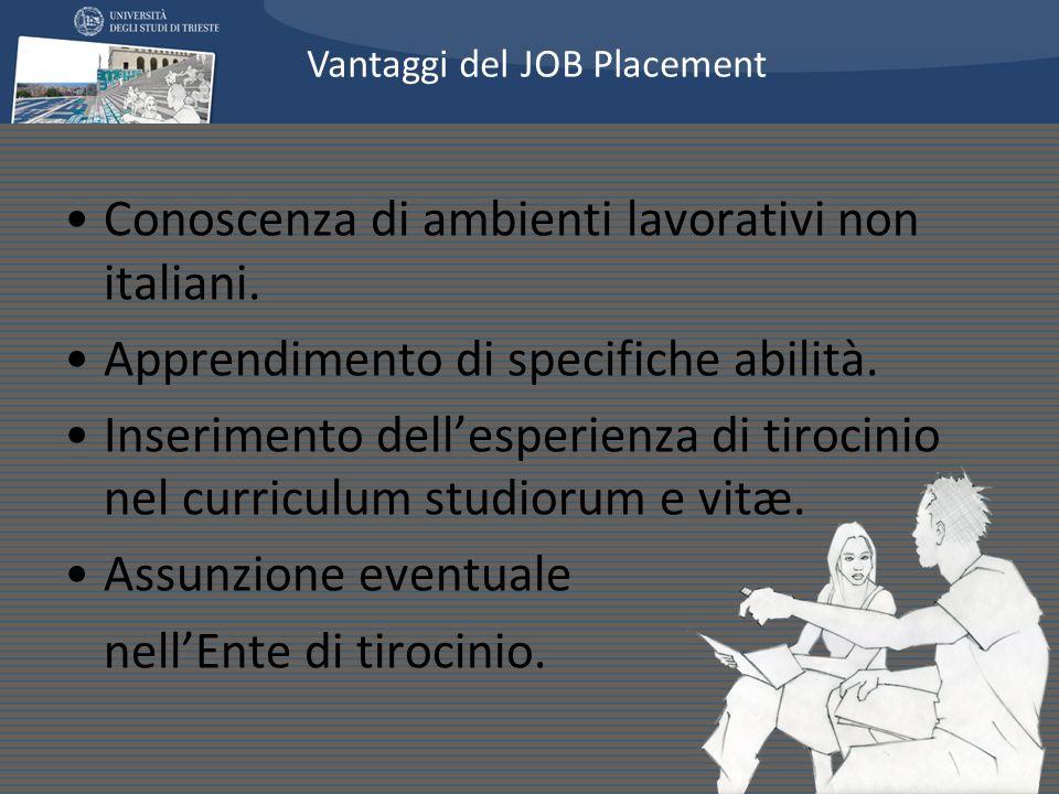 Conoscenza di ambienti lavorativi non italiani. Apprendimento di specifiche abilità. Inserimento dellesperienza di tirocinio nel curriculum studiorum
