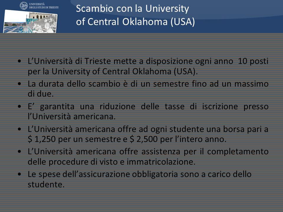 LUniversità di Trieste mette a disposizione ogni anno 10 posti per la University of Central Oklahoma (USA). La durata dello scambio è di un semestre f