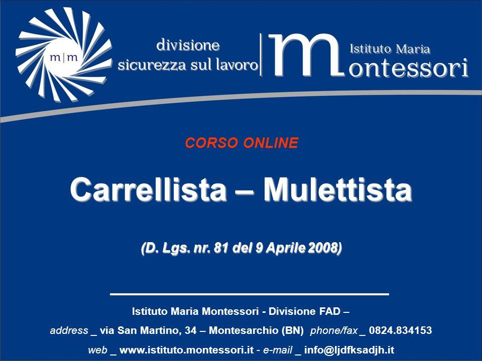 CORSO ONLINE Carrellista – Mulettista (D. Lgs. nr. 81 del 9 Aprile 2008) Istituto Maria Montessori - Divisione FAD – address _ via San Martino, 34 – M