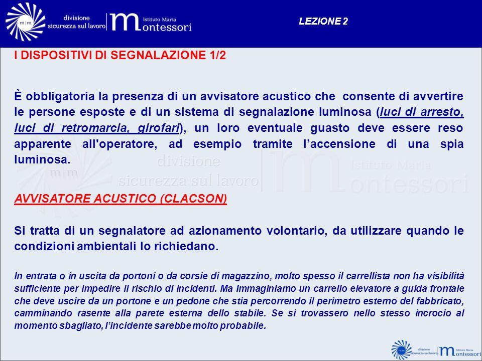 LEZIONE 2 I DISPOSITIVI DI SEGNALAZIONE 1/2 È obbligatoria la presenza di un avvisatore acustico che consente di avvertire le persone esposte e di un