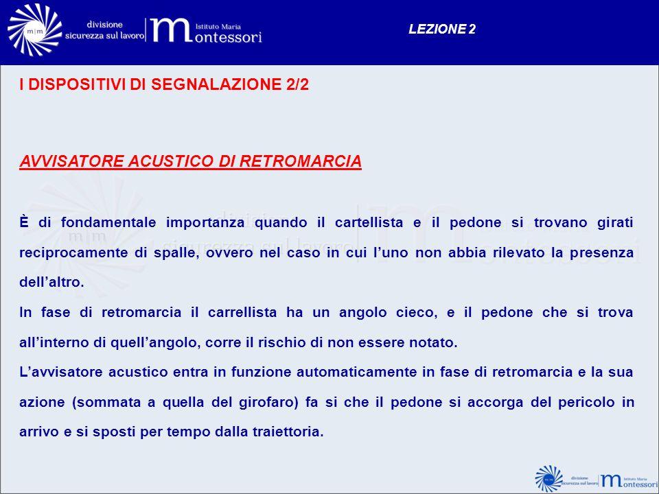 LEZIONE 2 I DISPOSITIVI DI SEGNALAZIONE 2/2 AVVISATORE ACUSTICO DI RETROMARCIA È di fondamentale importanza quando il cartellista e il pedone si trova