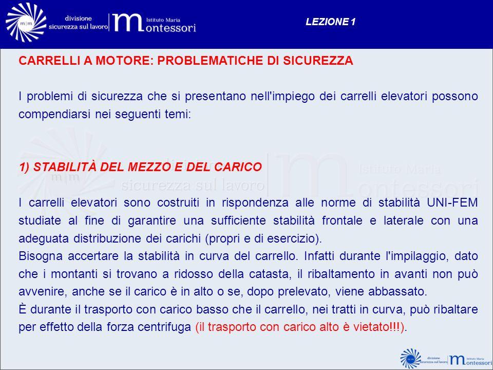 CARRELLI A MOTORE: PROBLEMATICHE DI SICUREZZA I problemi di sicurezza che si presentano nell'impiego dei carrelli elevatori possono compendiarsi nei s