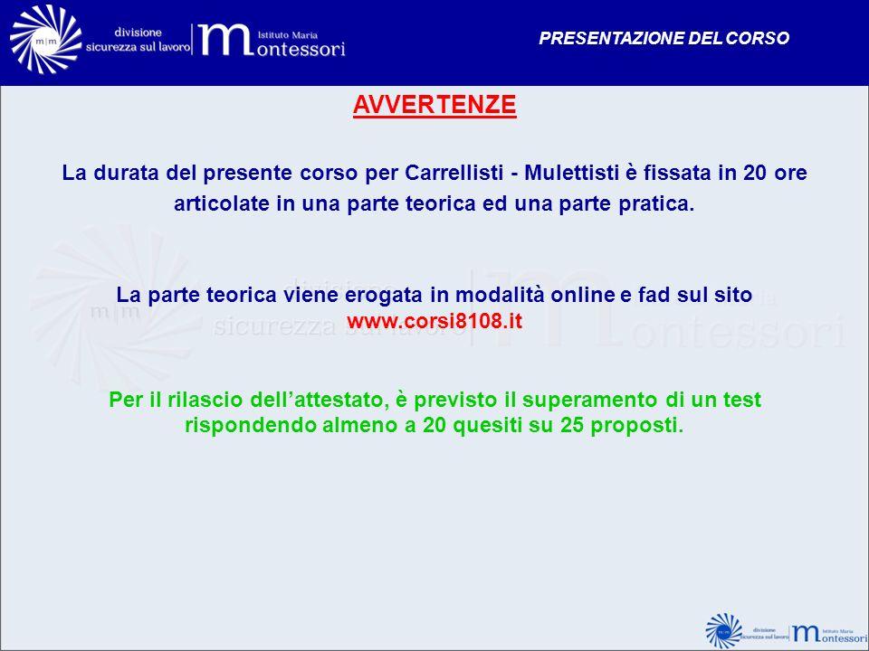 AVVERTENZE La durata del presente corso per Carrellisti - Mulettisti è fissata in 20 ore articolate in una parte teorica ed una parte pratica. La part