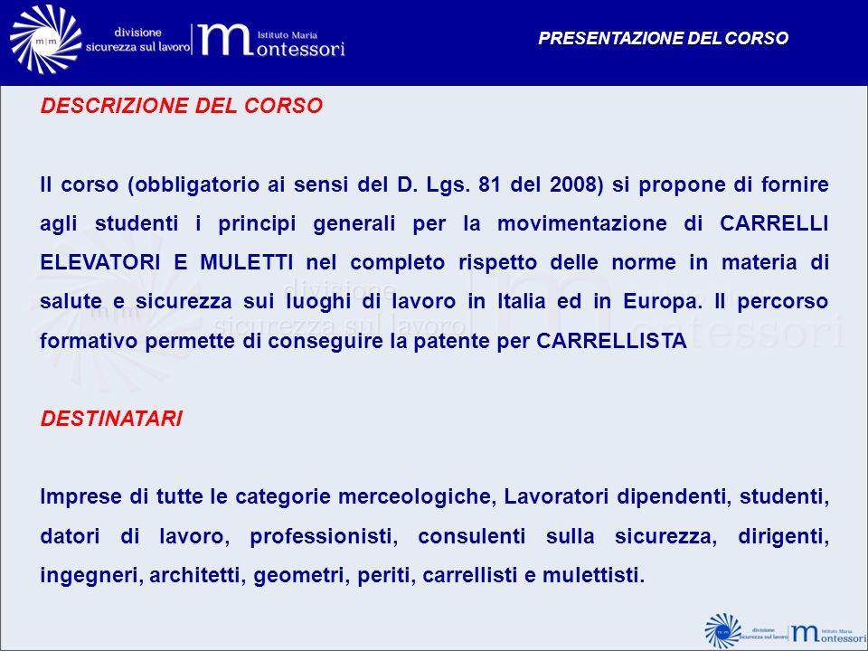 DESCRIZIONE DEL CORSO Il corso (obbligatorio ai sensi del D. Lgs. 81 del 2008) si propone di fornire agli studenti i principi generali per la moviment