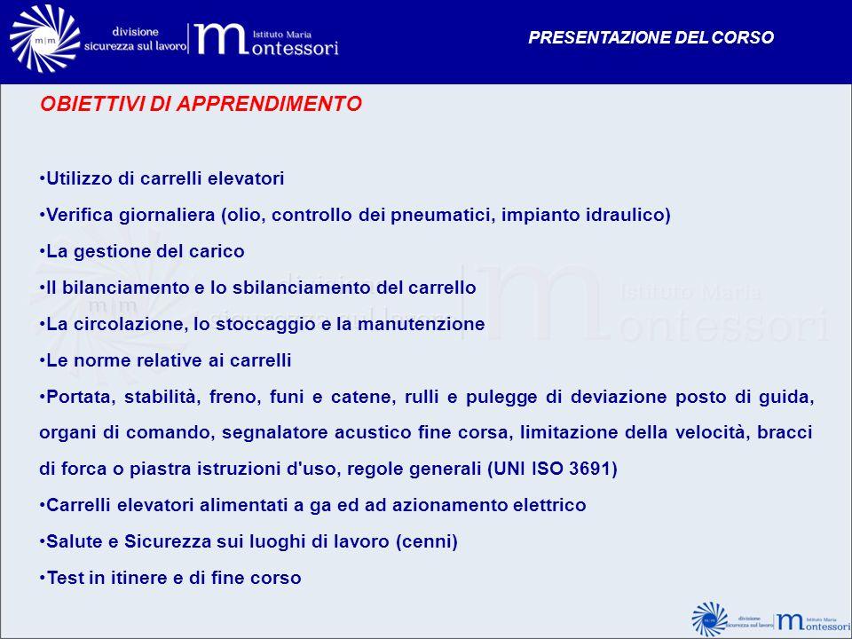 OBIETTIVI DI APPRENDIMENTO Utilizzo di carrelli elevatori Verifica giornaliera (olio, controllo dei pneumatici, impianto idraulico) La gestione del ca