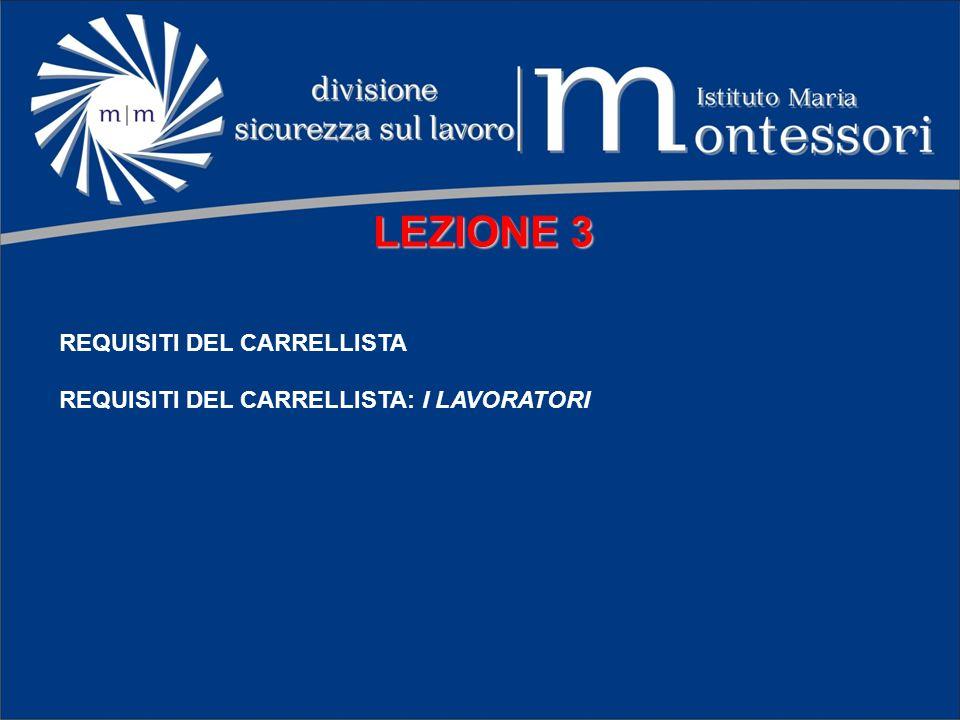 LEZIONE 3 REQUISITI DEL CARRELLISTA REQUISITI DEL CARRELLISTA: I LAVORATORI