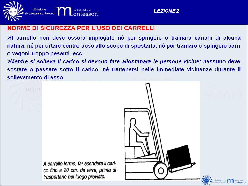 NORME DI SICUREZZA PER L'USO DEI CARRELLI LEZIONE 2 Il carrello non deve essere impiegato né per spingere o trainare carichi di alcuna natura, né per