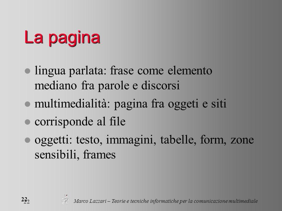 Marco Lazzari – Teorie e tecniche informatiche per la comunicazione multimediale 22 La pagina l lingua parlata: frase come elemento mediano fra parole