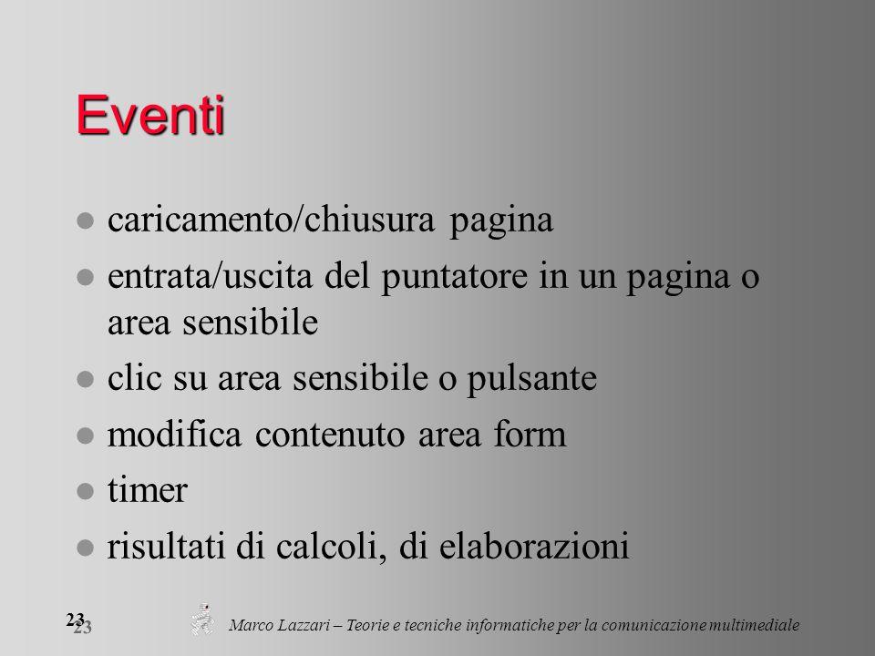 Marco Lazzari – Teorie e tecniche informatiche per la comunicazione multimediale 23 Eventi l caricamento/chiusura pagina l entrata/uscita del puntator