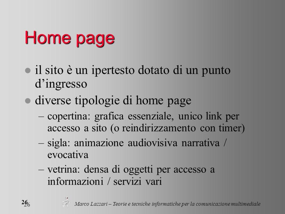 Marco Lazzari – Teorie e tecniche informatiche per la comunicazione multimediale 26 Home page l il sito è un ipertesto dotato di un punto dingresso l