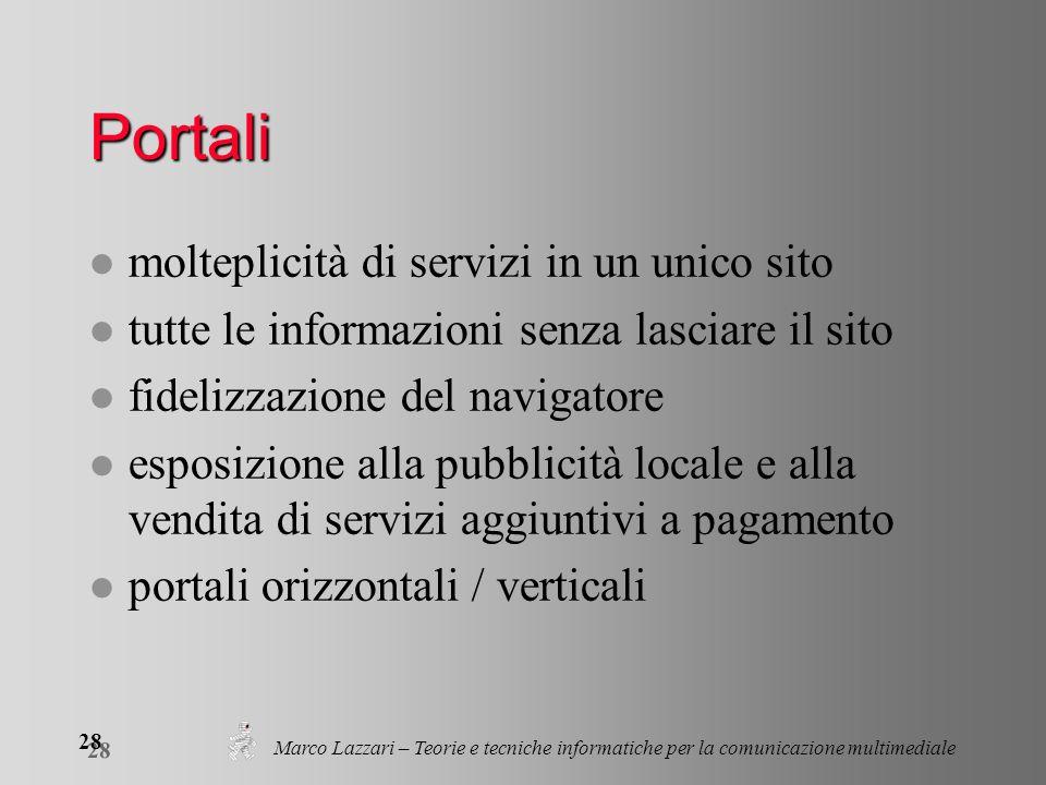Marco Lazzari – Teorie e tecniche informatiche per la comunicazione multimediale 28 Portali l molteplicità di servizi in un unico sito l tutte le info