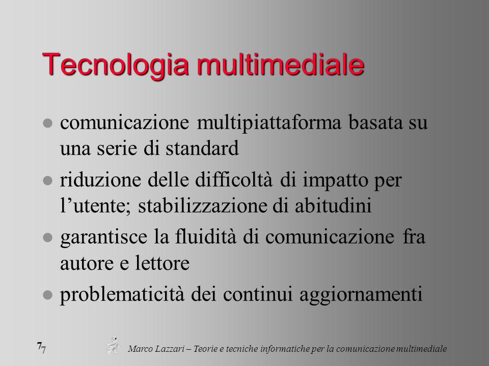 Marco Lazzari – Teorie e tecniche informatiche per la comunicazione multimediale 7 7 Tecnologia multimediale l comunicazione multipiattaforma basata s