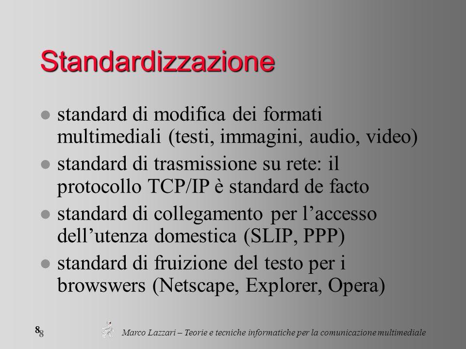 Marco Lazzari – Teorie e tecniche informatiche per la comunicazione multimediale 8 8 Standardizzazione l standard di modifica dei formati multimediali