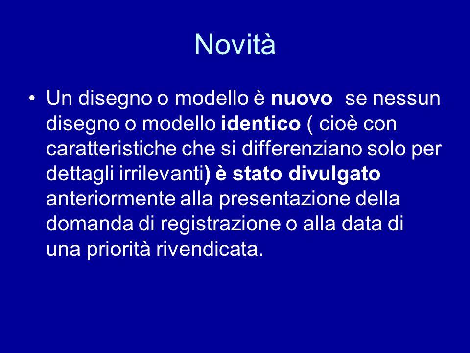 Novità Un disegno o modello è nuovo se nessun disegno o modello identico ( cioè con caratteristiche che si differenziano solo per dettagli irrilevanti) è stato divulgato anteriormente alla presentazione della domanda di registrazione o alla data di una priorità rivendicata.