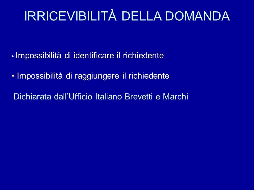 IRRICEVIBILITÀ DELLA DOMANDA Impossibilità di identificare il richiedente Impossibilità di raggiungere il richiedente Dichiarata dallUfficio Italiano Brevetti e Marchi