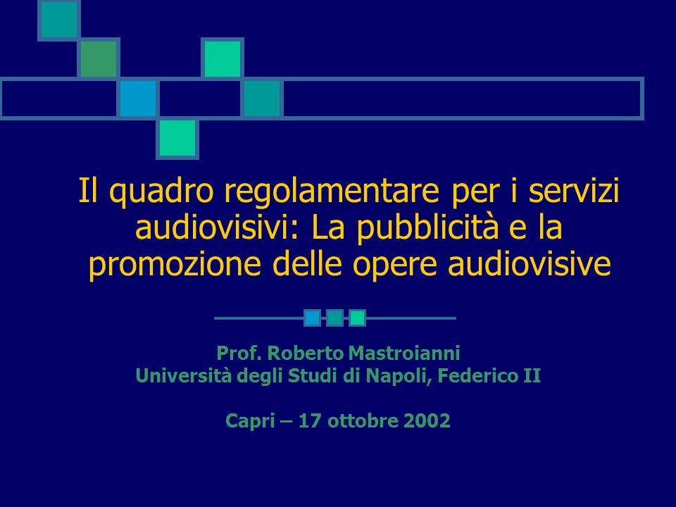 Il quadro regolamentare per i servizi audiovisivi: La pubblicità e la promozione delle opere audiovisive Prof. Roberto Mastroianni Università degli St