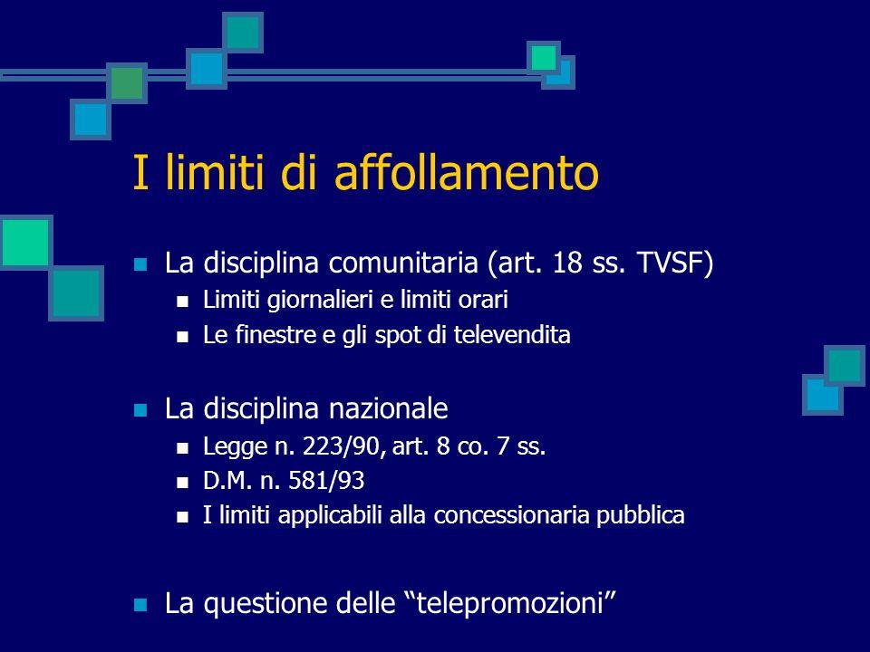 I limiti di affollamento La disciplina comunitaria (art. 18 ss. TVSF) Limiti giornalieri e limiti orari Le finestre e gli spot di televendita La disci