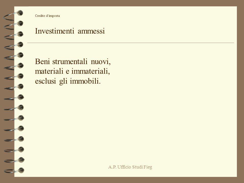 A.P. Ufficio Studi Fieg Credito dimposta Investimenti ammessi Beni strumentali nuovi, materiali e immateriali, esclusi gli immobili.