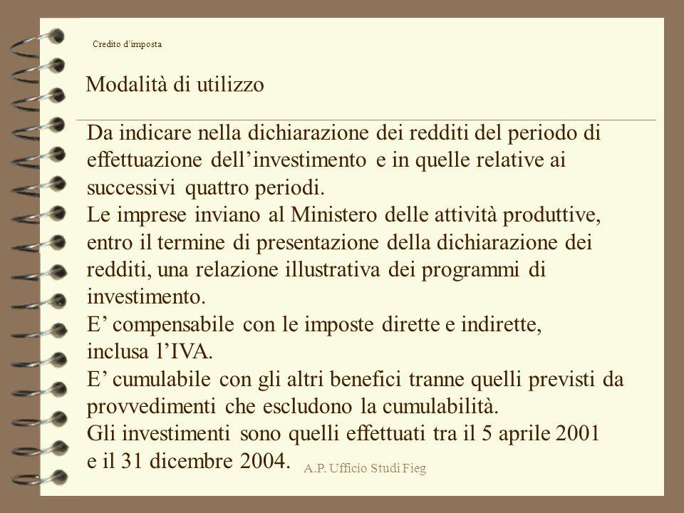 A.P. Ufficio Studi Fieg Credito dimposta Modalità di utilizzo Da indicare nella dichiarazione dei redditi del periodo di effettuazione dellinvestiment