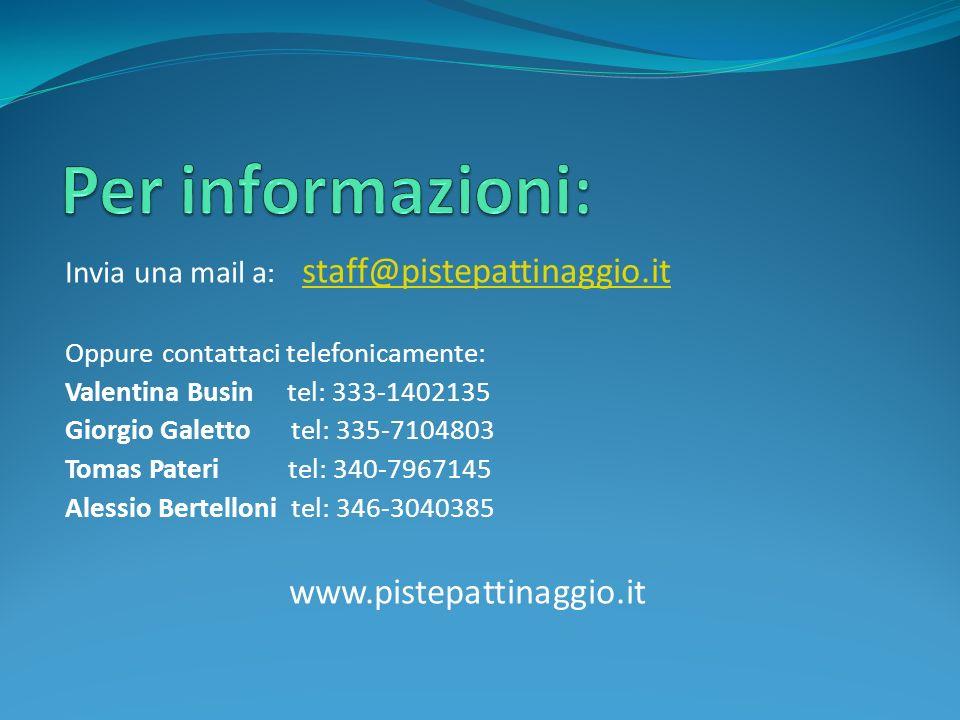 Invia una mail a : staff@pistepattinaggio.it staff@pistepattinaggio.it Oppure contattaci telefonicamente: Valentina Busin tel: 333-1402135 Giorgio Gal