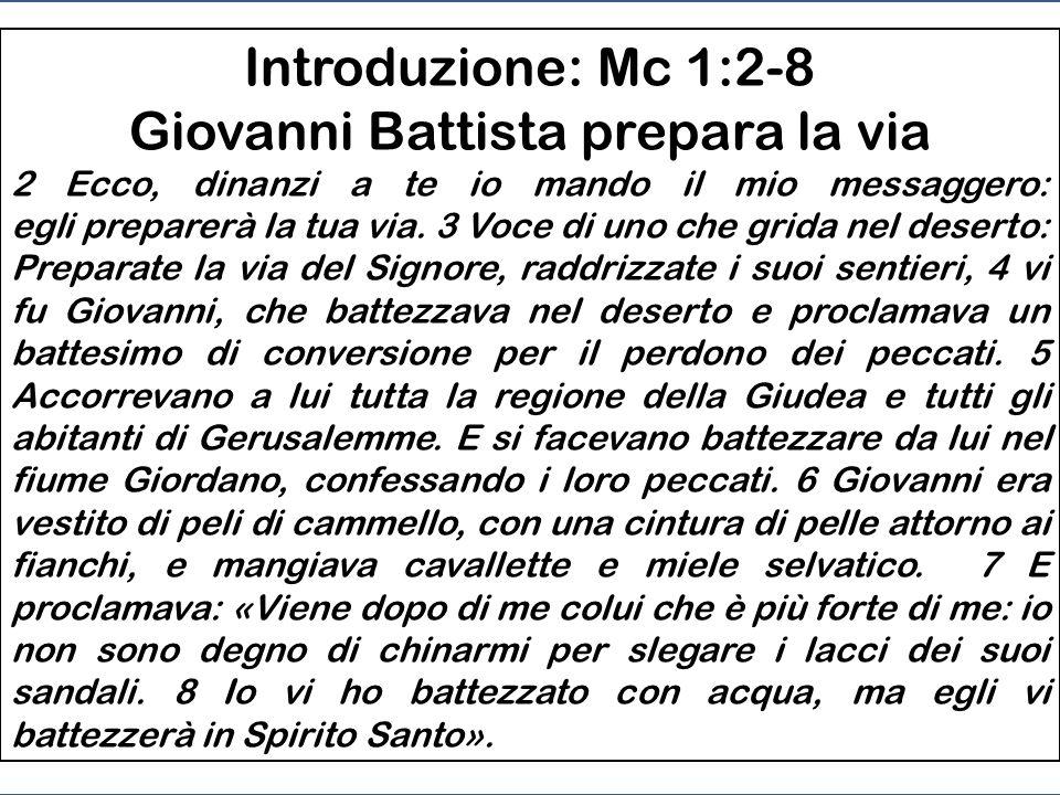 Introduzione Mc 1, 2 - 13: - Giovanni Battista prepara la via - Il Padre lo chiama Figlio - Satana lo tenta 1a PARTE DEL VANGELO Mc 1, 2 a 8,26