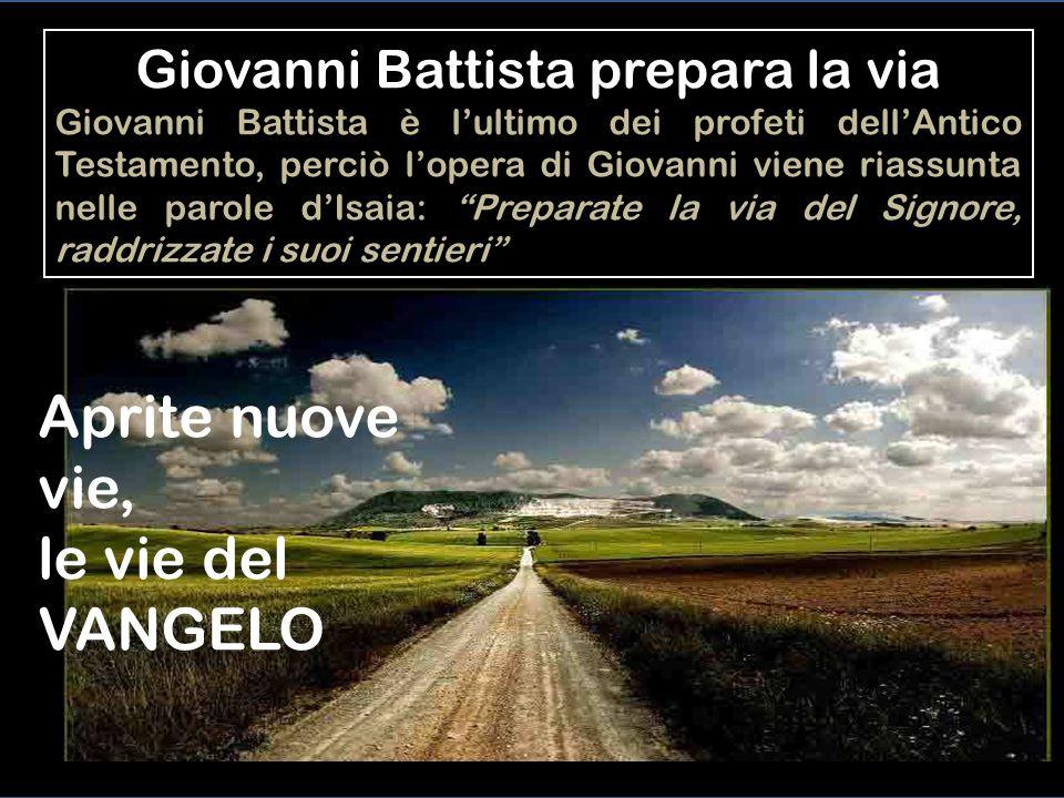 Introduzione: Mc 1:2-8 Giovanni Battista prepara la via 2 Ecco, dinanzi a te io mando il mio messaggero: egli preparerà la tua via. 3 Voce di uno che