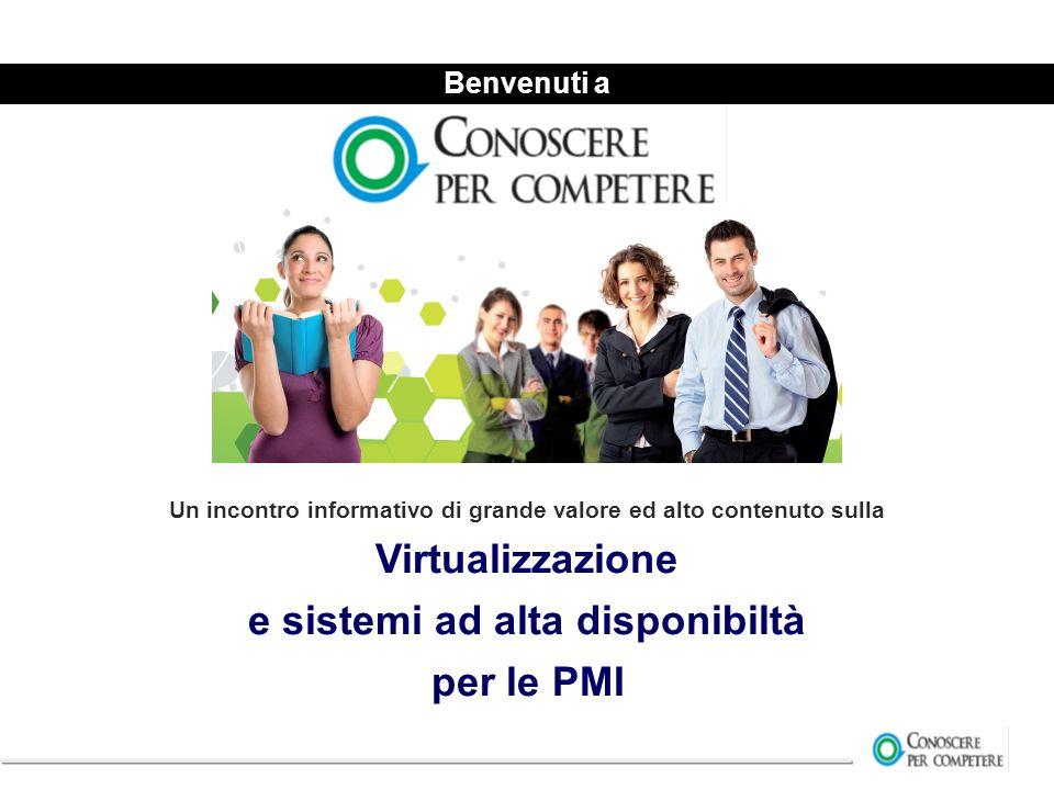 Benvenuti a Un incontro informativo di grande valore ed alto contenuto sulla Virtualizzazione e sistemi ad alta disponibiltà per le PMI