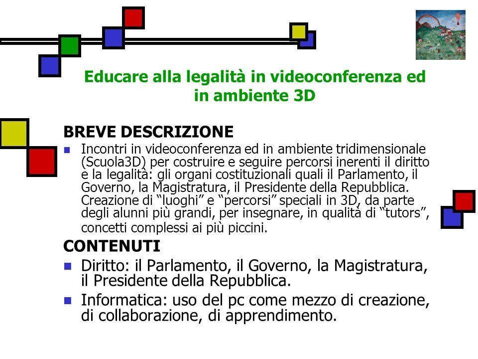 Educare alla legalità in videoconferenza ed in ambiente 3D BREVE DESCRIZIONE Incontri in videoconferenza ed in ambiente tridimensionale (Scuola3D) per