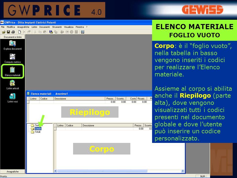 ELENCO MATERIALE FOGLIO VUOTO Corpo: è il foglio vuoto, nella tabella in basso vengono inseriti i codici per realizzare lElenco materiale.