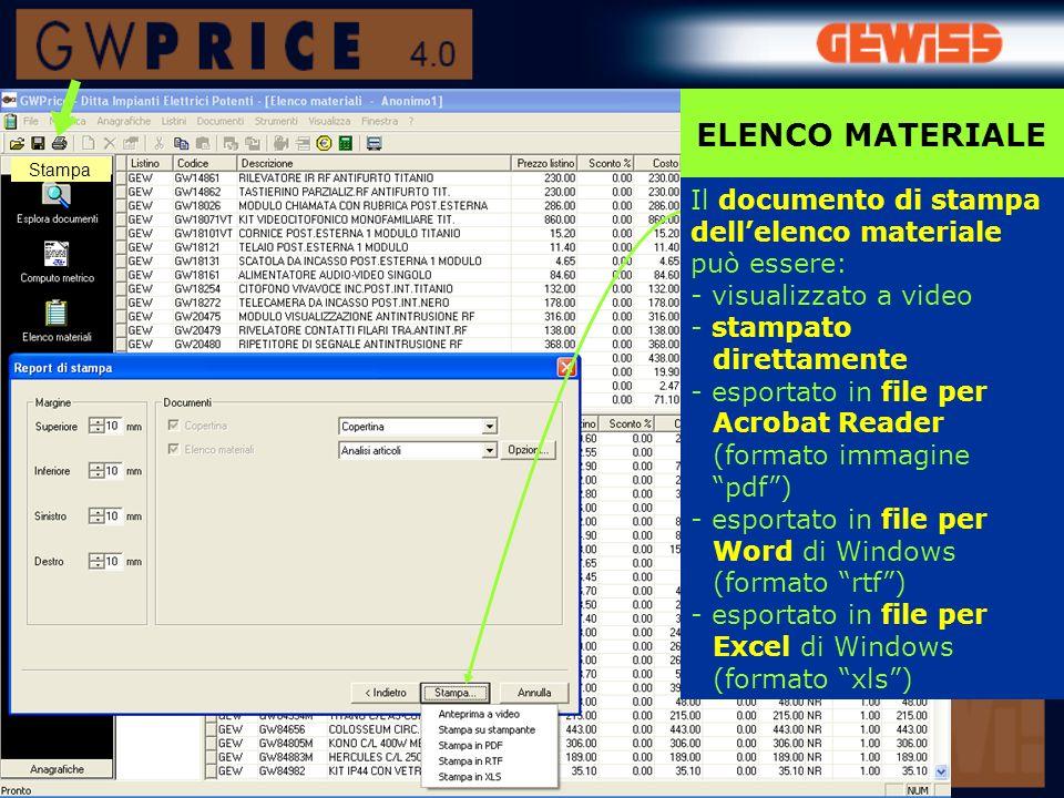 Il documento di stampa dellelenco materiale può essere: - visualizzato a video - stampato direttamente - esportato in file per Acrobat Reader (formato immagine pdf) - esportato in file per Word di Windows (formato rtf) - esportato in file per Excel di Windows (formato xls) Stampa