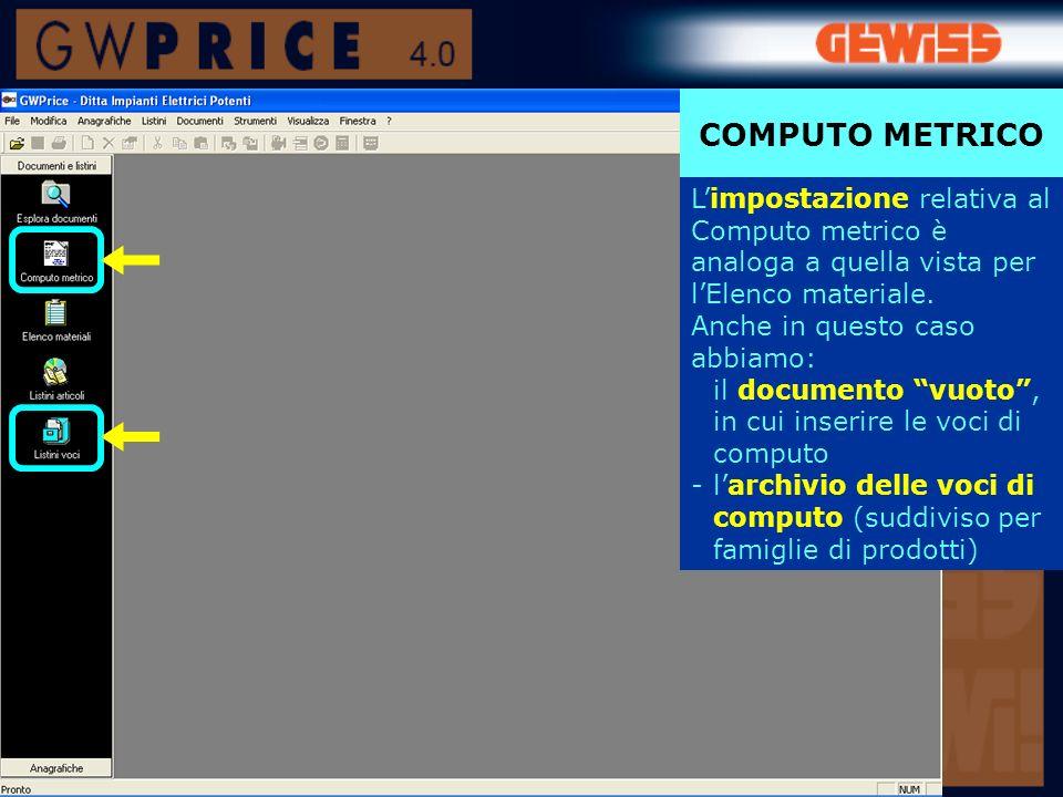 Limpostazione relativa al Computo metrico è analoga a quella vista per lElenco materiale.