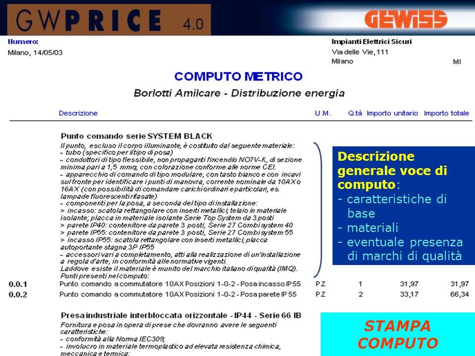 Elenco voci di computo: - descrizione specifica - importi globali (materiale + manodopera) STAMPA COMPUTO