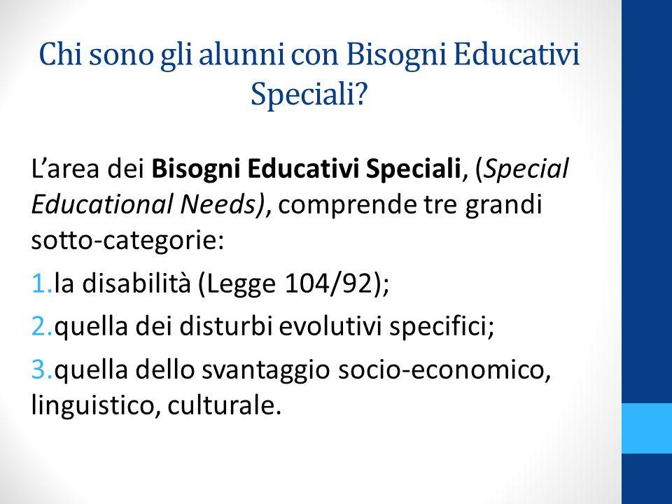 Larea dei Bisogni Educativi Speciali, (Special Educational Needs), comprende tre grandi sotto-categorie: 1.la disabilità (Legge 104/92); 2.quella dei